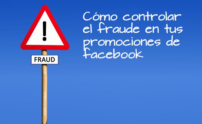 como controlar el fraude en tus promociones de facebook