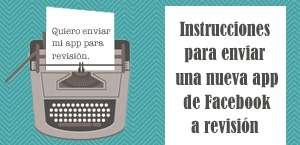 Instrucciones para enviar una app de Facebook a revisión