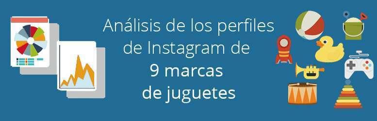 Análisis de los perfiles de Instagram de 9 marcas de juguetes