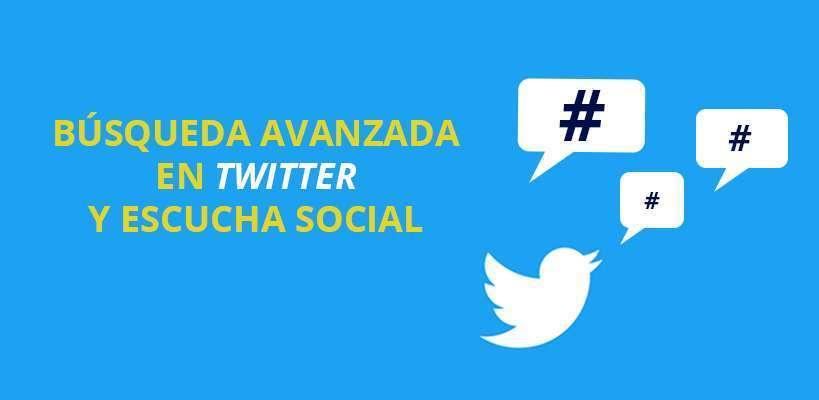 Cómo monitorizar redes sociales: Búsqueda avanzada en Twitter y escucha social